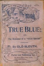 "(OLD SLEUTH) TRUE BLUE: Or, The Romance Of A ""Great Special."" July 1897, No. 4"