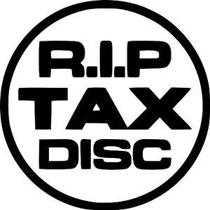 RIP TAX DISC STICKER/DECAL CAR/VAN/WINDOW/WALL FUNNY VINYL!!!