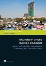 Urbanization Beyond Municipal Boundaries: Nurturing Metropolitan Economies and C