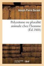 Polyzoisme Ou Pluralite Animale Chez L'Homme = Polyzoasme Ou Pluralita(c) Animal