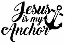 JESUS IS MY ANCHOR Vinyl Decal Sticker Car Window Wall Bumper Love God Boat Ship