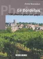 LE BORDELAIS - 100 PHOTOS POUR UN PAYS - ANNE BOSREDON - LIVRE NEUF SUD-OUEST