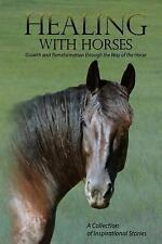 Healing with Horses : Growth and Transformation Through the Way of the Horse...