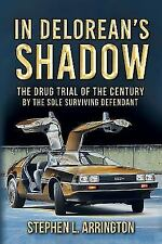 In DeLorean's Shadow: The Drug Trial of the Century by the Sole Surviving Defend