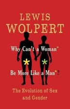Why Can't a Woman Be More Like a Man?: The Evolution of Sex and Gender, Wolpert,
