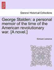 George Stalden: A Personal Memoir Of The Time Of The American Revolutionary W...