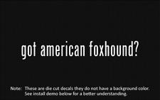 (2x) got american foxhound? Sticker Die Cut Decal vinyl