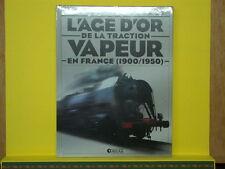 Livre L'AGE D'OR de la TRACTION VAPEUR en France de 1900 à 1950 - Neuf