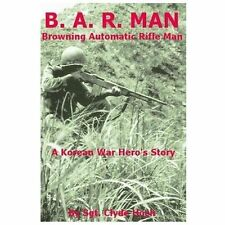 B.A.R. Man~Browning Automatic Rifle Man Book~Sgt. Clyde Hoch Bio~Korean War~NEW