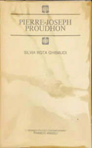 PIERRE-JOSEPH PROUDHON - SILVIA ROTA GHIBAUDI