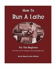 How To Run A Lathe: For The Beginner: How To Erect Care For And... Free Shipping