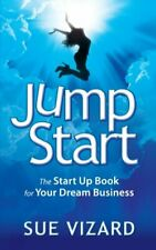 Jump Start: The Start Up Book For Your Dream Business By Sue Vizard