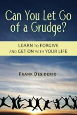 Can You Let Go of a Grudge? Learn to Forgive and Get on with Your Life by Frank