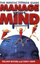 Manage Your Mind: The Mental Fitness Guide,Gillian Butler, Tony Hope