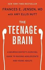 The Teenage Brain: A Neuroscientist's Survival Guide to Raising Adolescents and