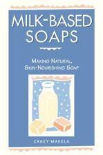 MILK-BASED SOAPS  -  by CASEY MAKELA  - PAPERBACK  - 1997