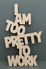 S135 I AM TOO PRETTY TO WORK Funny Hanging Joke Sign Wall Gift MDF Plaque Sign