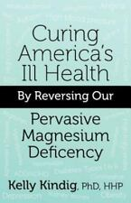 Curing America's Ill-health by Reversing Our Widespread Magnesium Deficiency,...