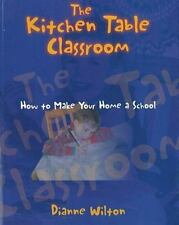 The Kitchen Table Classroom: How to Make Your Home a School-ExLibrary