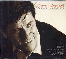 GIANNI MORANDI - L'AMORE CI CAMBIA LA VITA -CD SINGOLO DIGIPACK  NUOVO SIGILLATO