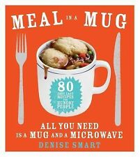 Meal in a Mug : 80 Fast, Easy Recipes for Hungry People--All You Need Is a...