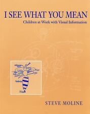 I See What You Mean: Children at Work With Visual Information, Steve Moline, Acc