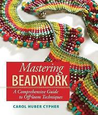 NEW Mastering Beadwork by Carol Cypher