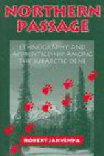 Northern Passage: Ethnography and Apprenticeship Among the Subarctic Dene, Rober