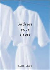 Undress Your Stress, 2E: 30 Curiously Fun Ways to Take Off Tension, Levy, Lois,