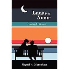 Lunas de Amor : Poesias Del Tiempo by Miguel A. Montalvan (2012, Paperback)