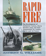 Rapid Fire: The Development of Automatic Cannon, Heavy Machine Guns and Their Am
