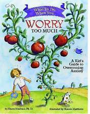 What to Do When You Worry Too Much: A Kid's Guide to Overcoming Anxiety (What to