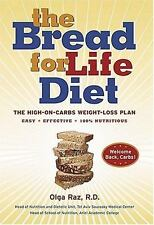 The Bread for Life Diet : The High-on-Carbs Weight-Loss Plan by Olga Raz...