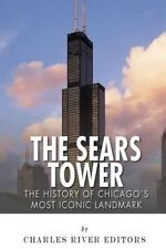NEW The Sears Tower: The History of Chicago's Most Iconic Landmark