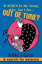 If Jesus Is My Song, Why Am I So... Out of Tune? : A Search for Balance by...