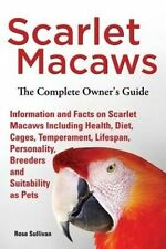 Scarlet Macaws, Information and Facts on Scarlet Macaws, The Complete Owner's Gu