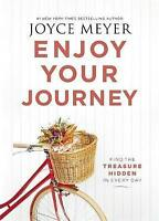 Enjoy Your Journey: Find the Treasure Hidden in Every Day by Meyer, Joyce | Pape
