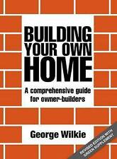 Building Your Own Home: A Comprehensive Guide for Owner-builders.WILKIE..VGC.r96