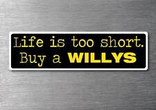 Lifes to short buy a Willys  sticker quality 7yr vinyl water & fade proof jeep
