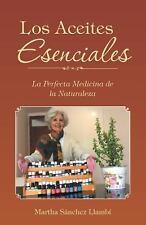 Los Aceites Esenciales: La Perfecta Medicina de la Naturaleza (Paperback or Soft