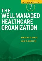The Well-Managed Healthcare Organization by John R. Griffith and Kenneth R....