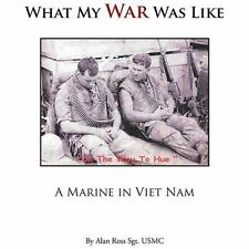 What My War Was Like : A Marine in Viet Nam by Alan Ross (2013, Paperback)