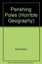 Perishing Poles (Horrible Geography) By Anita Ganeri