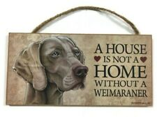New listing A House Is Not A Home Without A Weimaraner 5�x10� Sign
