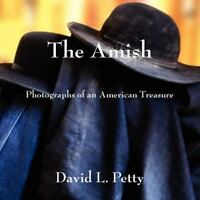 The Amish: Photographs of an American Treasure by Petty, Mr. David L. , Paperbac