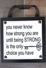 NEW INSPIRATIONAL WOOD SIGN YOU NEVER KNOW HOW STRONG YOU ARE COURAGE STRENGTH