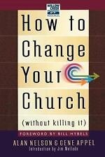 How to Change Your Church Without Killing It, Appel, Gene, Nelson, Alan, Very Go