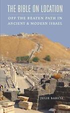 The Bible on Location: Off the Beaten Path in Ancient and Modern Israel (Paperba