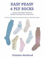 Easy Peasy 4 Ply Socks A Knitting Machine Pattern Book for 4 Ply Adult Socks fo