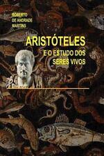 Aristoteles e o Estudo DOS Seres Vivos by Roberto De Andrade Martins (2015,...